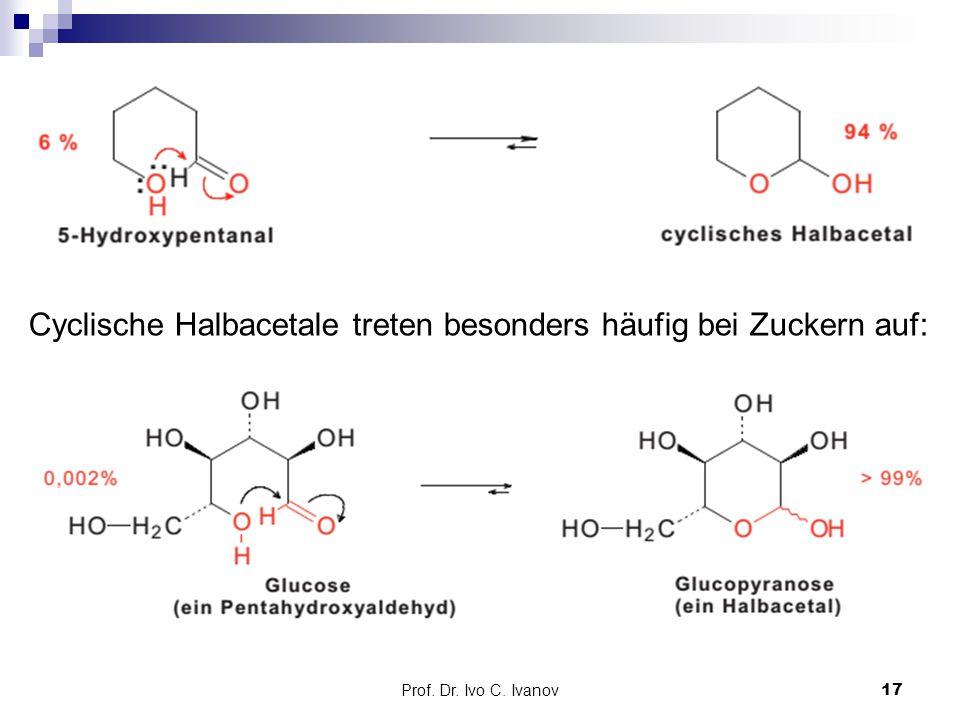 Cyclische Halbacetale treten besonders häufig bei Zuckern auf: