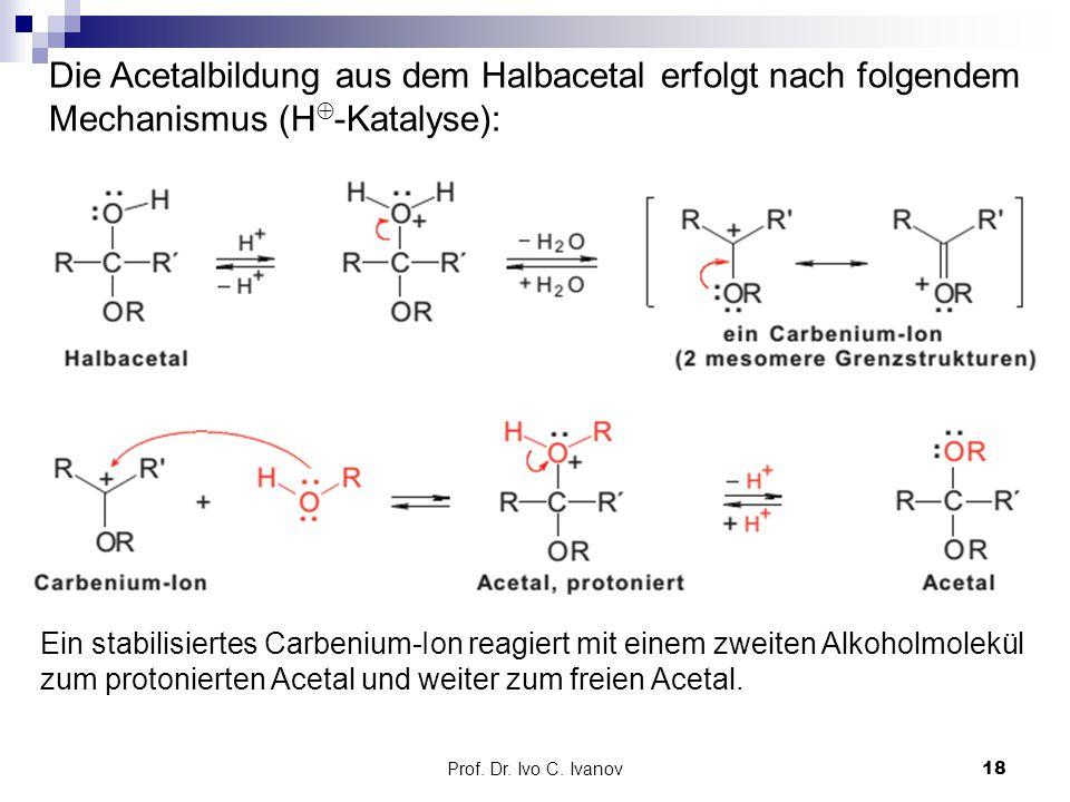 Die Acetalbildung aus dem Halbacetal erfolgt nach folgendem Mechanismus (H-Katalyse):