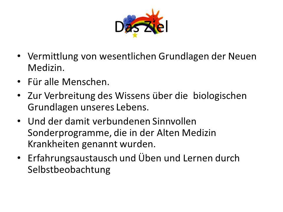 Das Ziel Vermittlung von wesentlichen Grundlagen der Neuen Medizin.