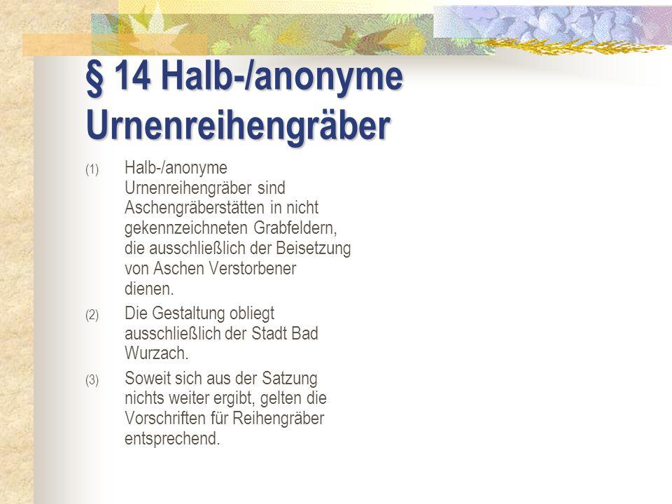§ 14 Halb-/anonyme Urnenreihengräber