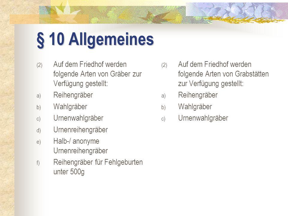 § 10 Allgemeines Auf dem Friedhof werden folgende Arten von Gräber zur Verfügung gestellt: Reihengräber.