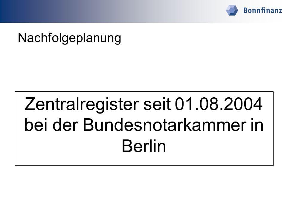 Zentralregister seit 01.08.2004 bei der Bundesnotarkammer in Berlin