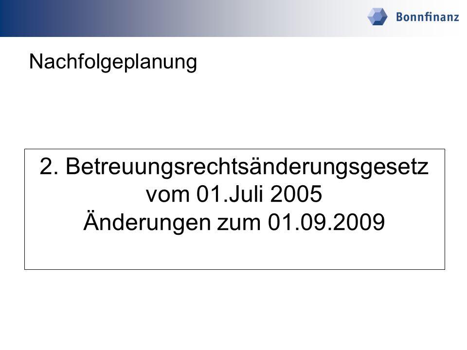 Nachfolgeplanung 2. Betreuungsrechtsänderungsgesetz vom 01.Juli 2005 Änderungen zum 01.09.2009
