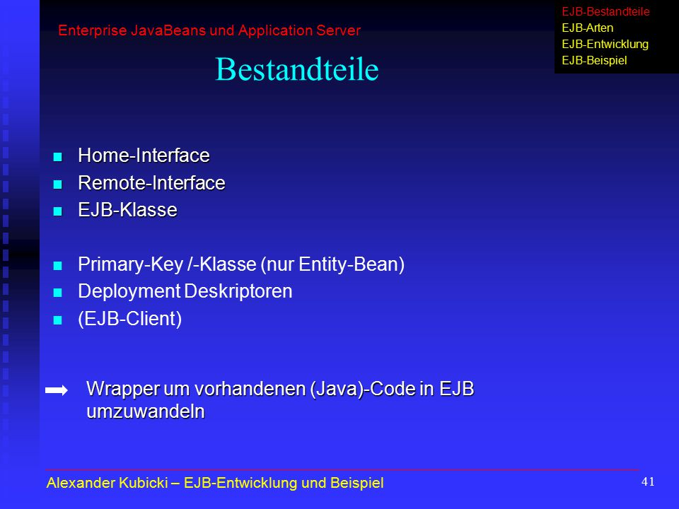 Bestandteile Home-Interface Remote-Interface EJB-Klasse