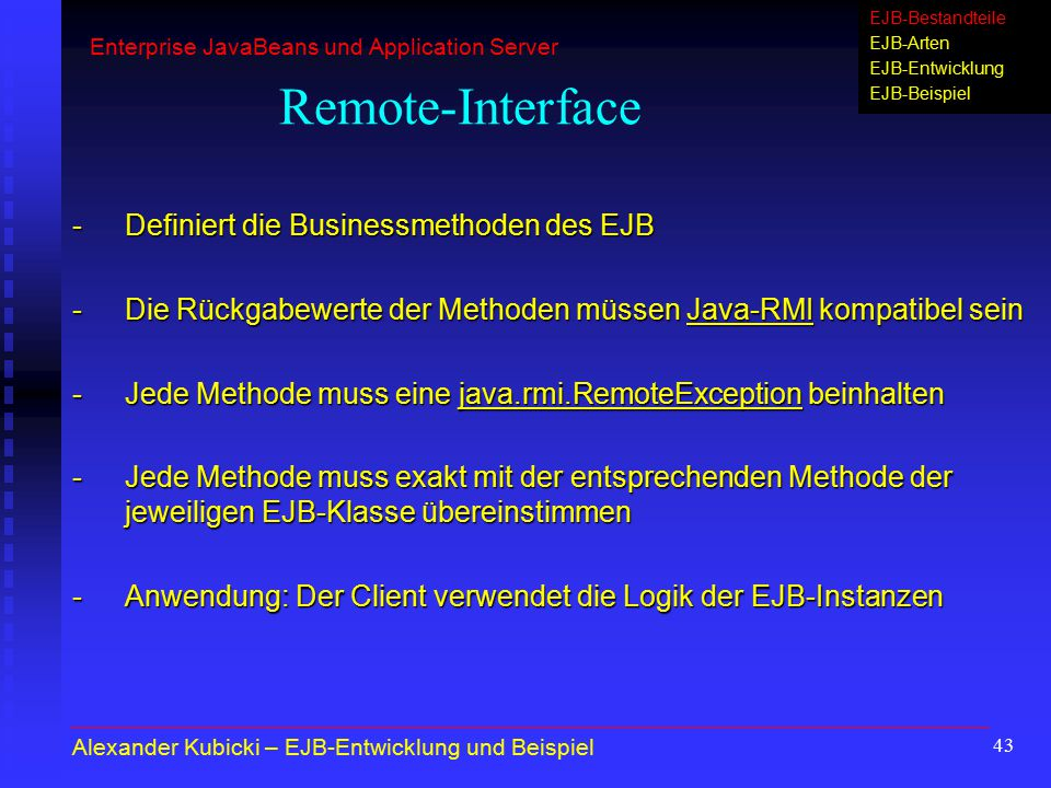 Remote-Interface - Definiert die Businessmethoden des EJB