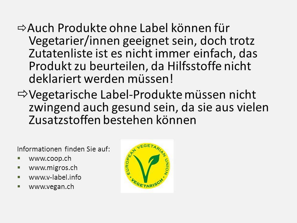 Auch Produkte ohne Label können für Vegetarier/innen geeignet sein, doch trotz Zutatenliste ist es nicht immer einfach, das Produkt zu beurteilen, da Hilfsstoffe nicht deklariert werden müssen!