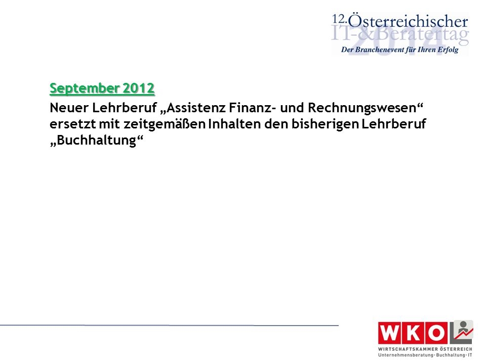 """September 2012 Neuer Lehrberuf """"Assistenz Finanz- und Rechnungswesen ersetzt mit zeitgemäßen Inhalten den bisherigen Lehrberuf """"Buchhaltung"""