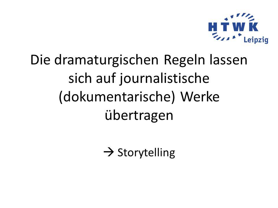 Die dramaturgischen Regeln lassen sich auf journalistische (dokumentarische) Werke übertragen