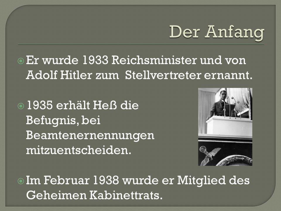 Der Anfang Er wurde 1933 Reichsminister und von Adolf Hitler zum Stellvertreter ernannt. 1935 erhält Heß die.