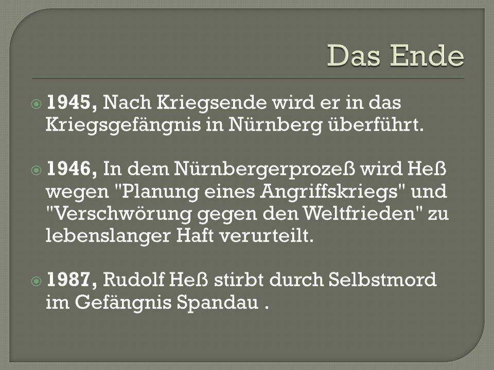 Das Ende 1945, Nach Kriegsende wird er in das Kriegsgefängnis in Nürnberg überführt.