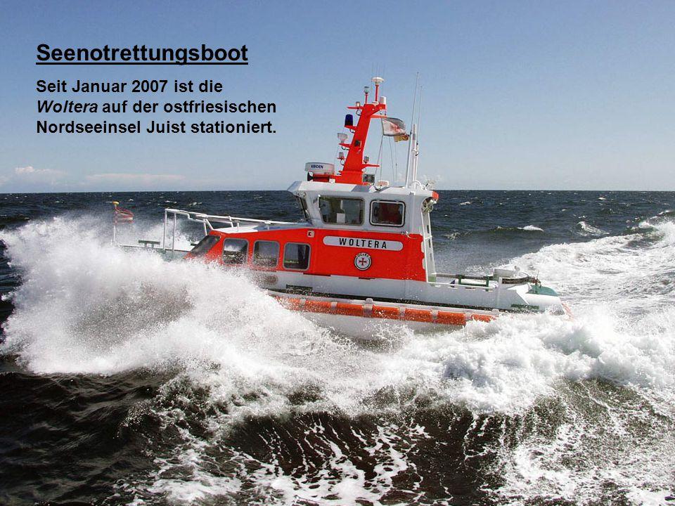 Seenotrettungsboot Seit Januar 2007 ist die Woltera auf der ostfriesischen Nordseeinsel Juist stationiert.