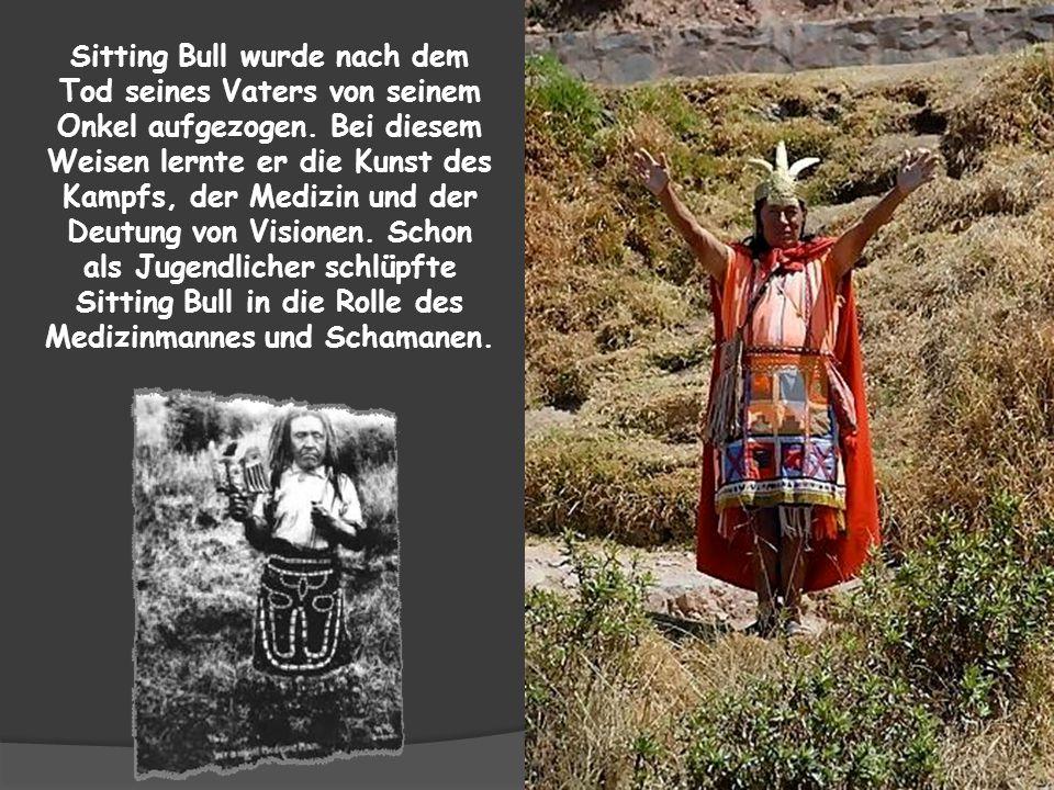 Sitting Bull wurde nach dem Tod seines Vaters von seinem Onkel aufgezogen.