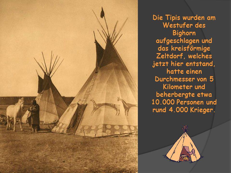 Die Tipis wurden am Westufer des Bighorn aufgeschlagen und das kreisförmige Zeltdorf, welches jetzt hier entstand, hatte einen Durchmesser von 5 Kilometer und beherbergte etwa 10.000 Personen und rund 4.000 Krieger.