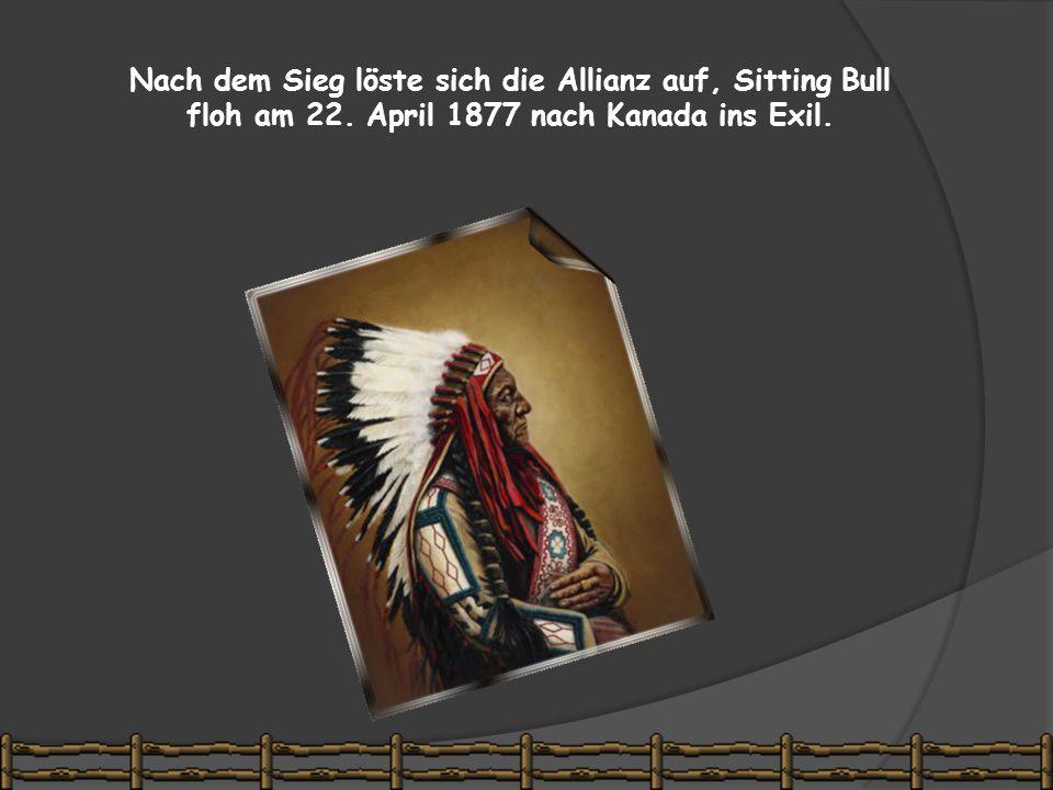 Nach dem Sieg löste sich die Allianz auf, Sitting Bull floh am 22