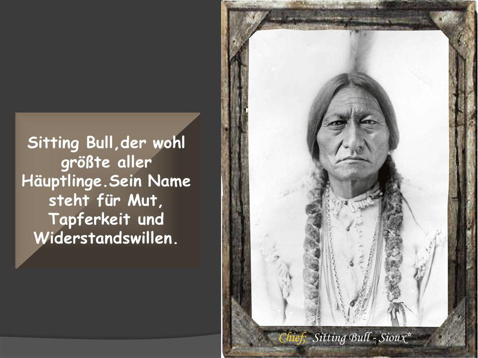 Sitting Bull,der wohl größte aller Häuptlinge