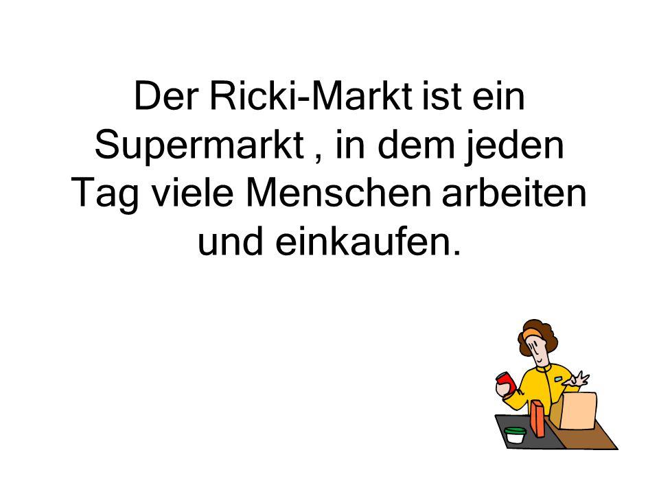 Der Ricki-Markt ist ein Supermarkt , in dem jeden Tag viele Menschen arbeiten und einkaufen.