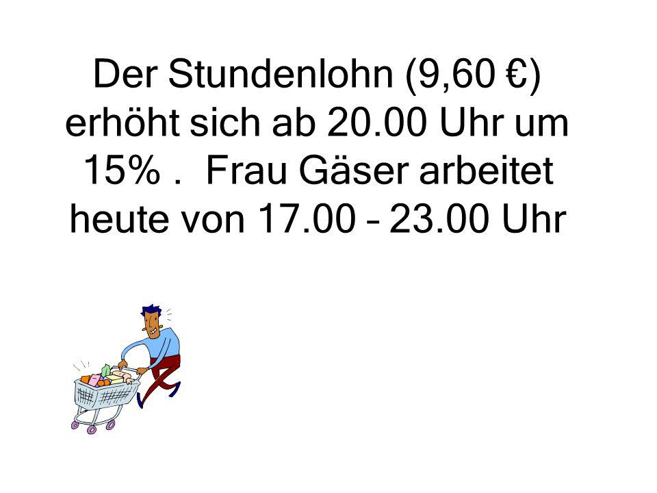 Der Stundenlohn (9,60 €) erhöht sich ab 20. 00 Uhr um 15%
