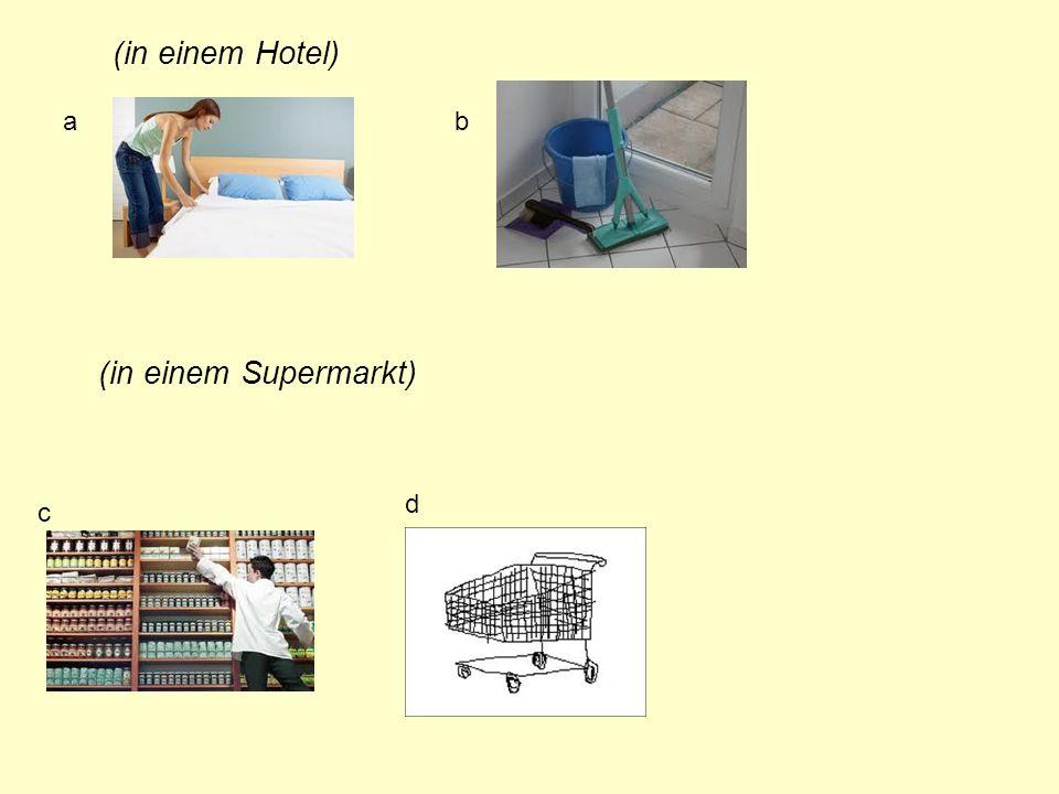 (in einem Hotel) a b (in einem Supermarkt) d c