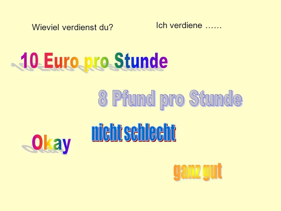 10 Euro pro Stunde 8 Pfund pro Stunde nicht schlecht Okay ganz gut
