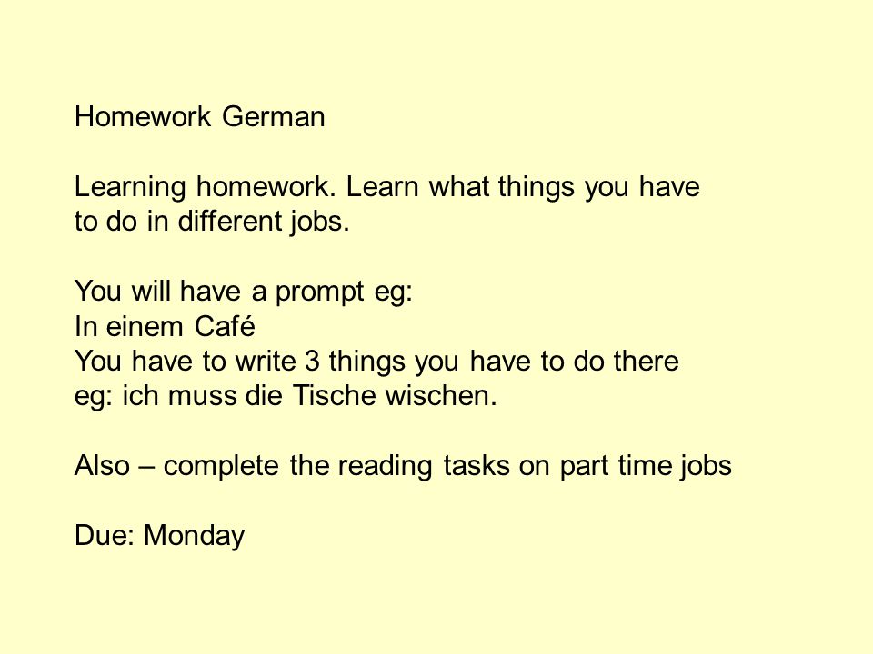 Homework German Learning homework. Learn what things you have. to do in different jobs. You will have a prompt eg: