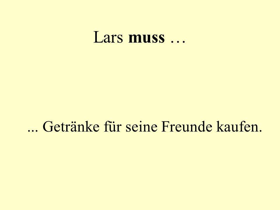 Lars muss … ... Getränke für seine Freunde kaufen.