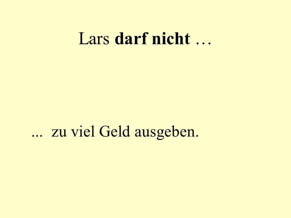 Lars darf nicht … ... zu viel Geld ausgeben.