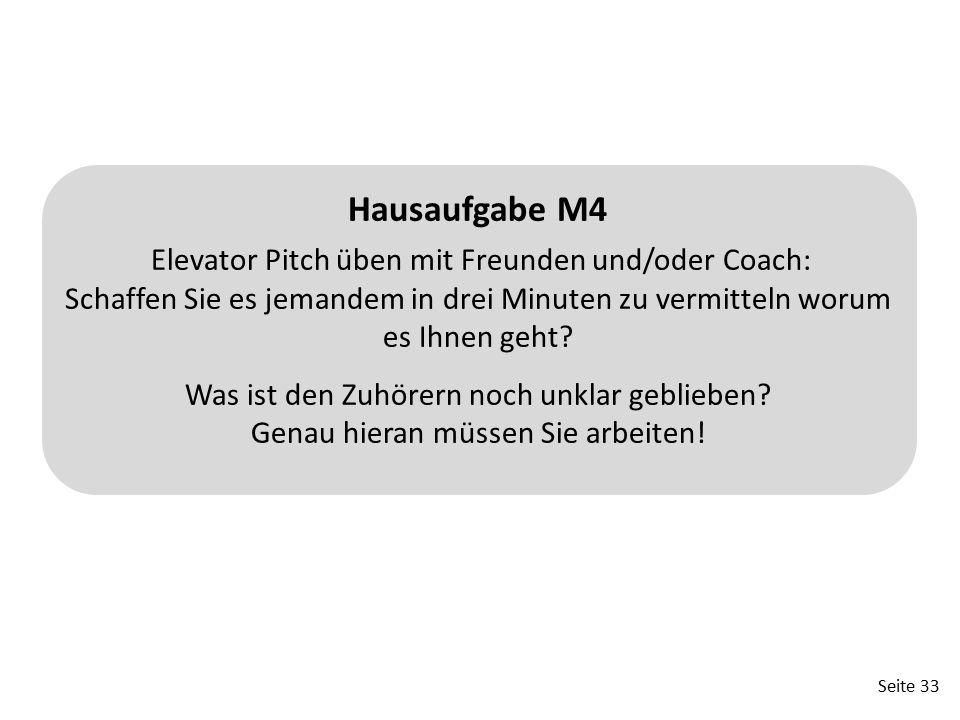 Hausaufgabe M4 Elevator Pitch üben mit Freunden und/oder Coach: Schaffen Sie es jemandem in drei Minuten zu vermitteln worum es Ihnen geht.