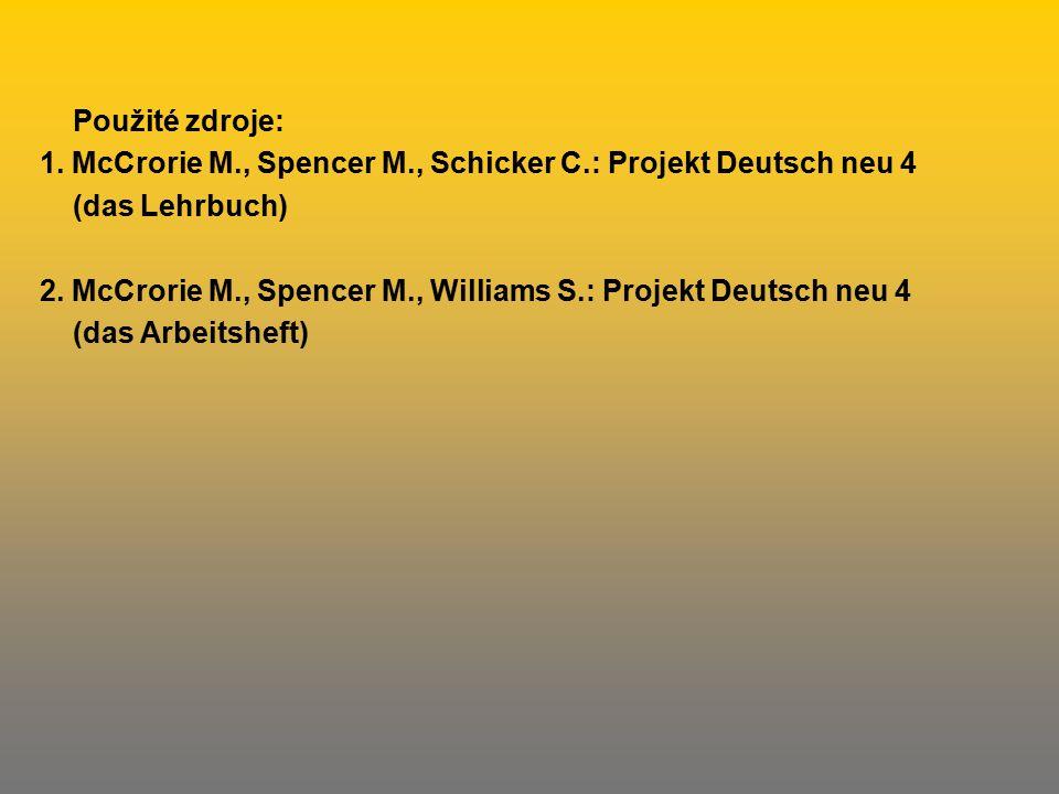 Použité zdroje: 1. McCrorie M., Spencer M., Schicker C.: Projekt Deutsch neu 4. (das Lehrbuch)