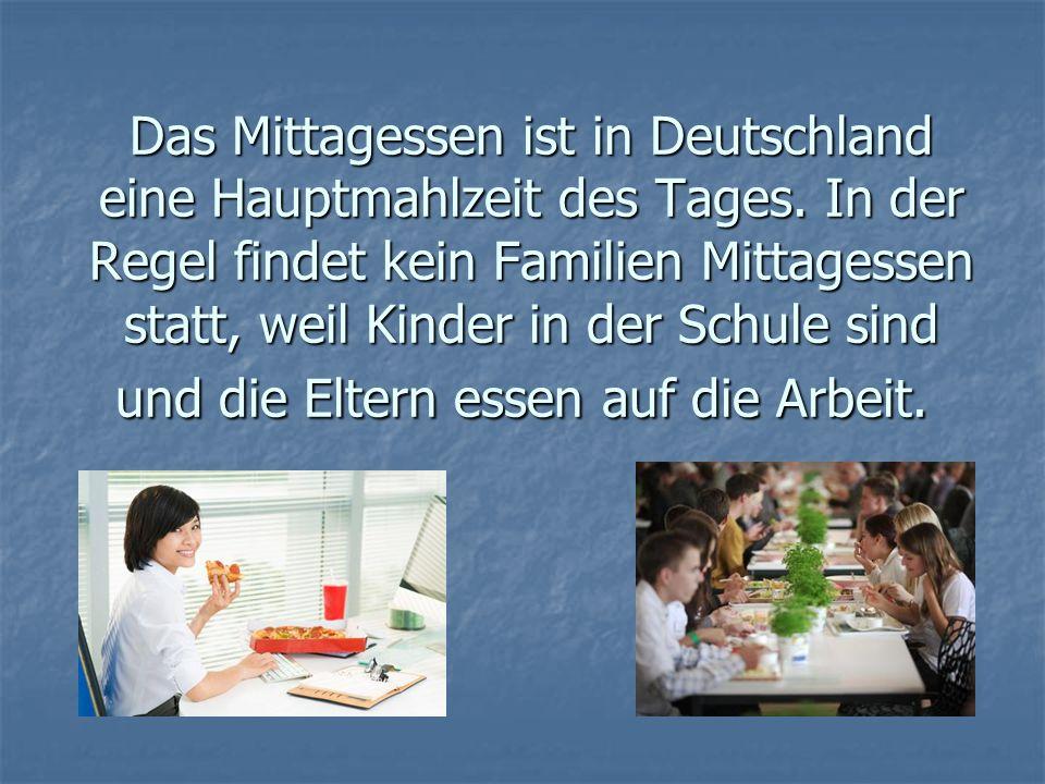 Das Mittagessen ist in Deutschland eine Hauptmahlzeit des Tages