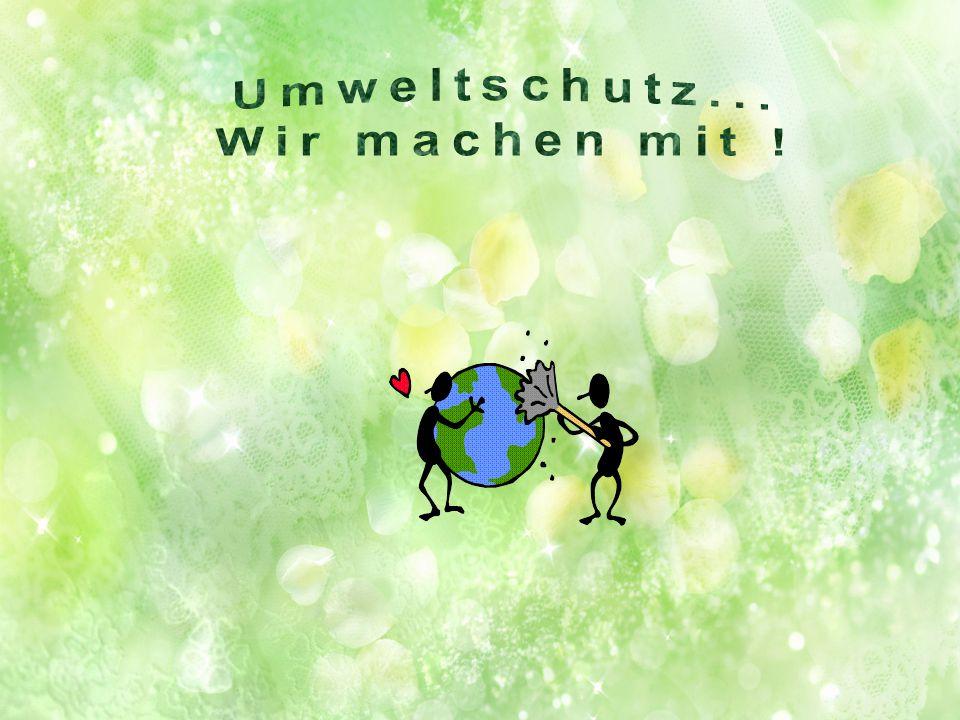 Umweltschutz... Wir machen mit !