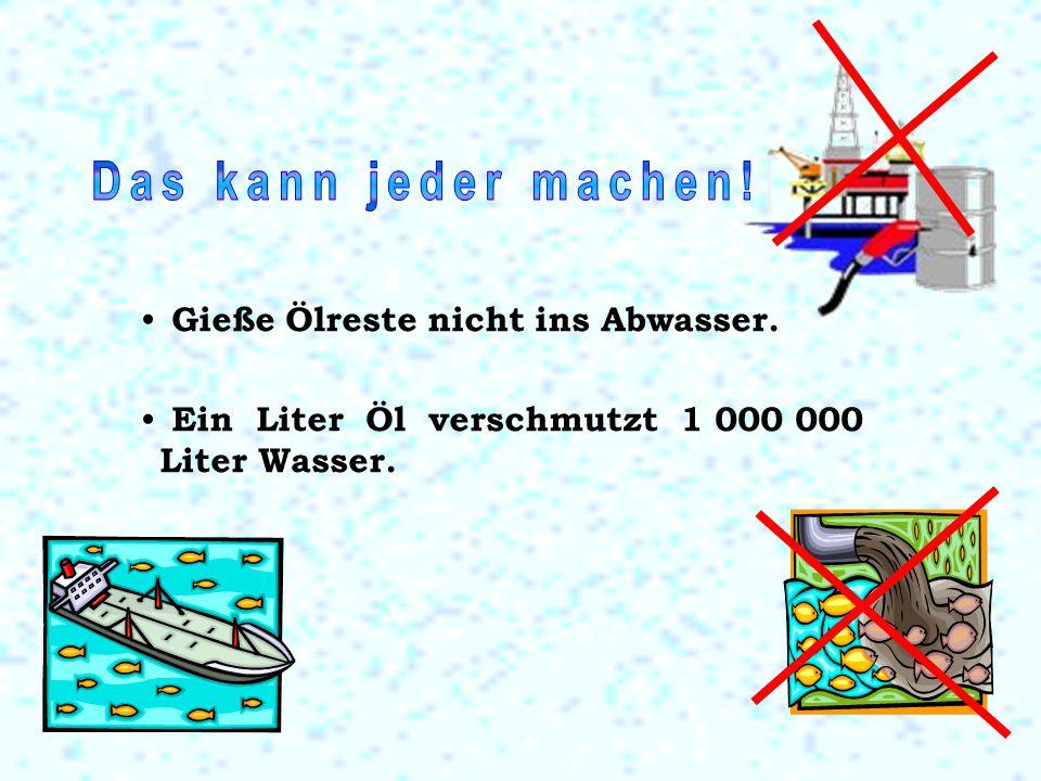 Das kann jeder machen! Gieße Ölreste nicht ins Abwasser.