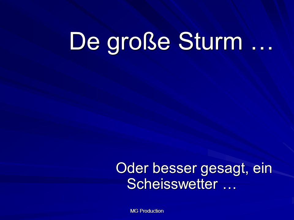 De große Sturm … Oder besser gesagt, ein Scheisswetter … MG Production