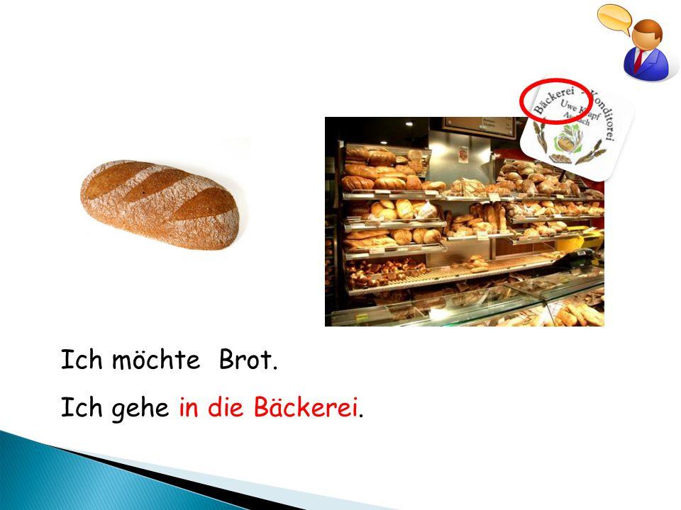 Ich gehe in die Bäckerei.