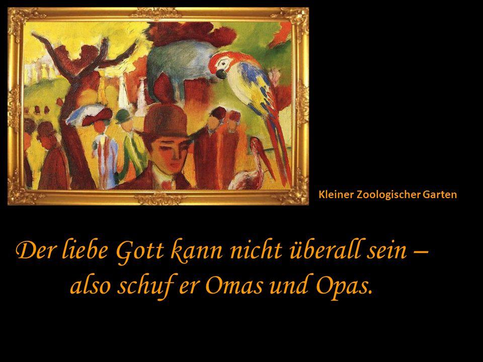 Der liebe Gott kann nicht überall sein – also schuf er Omas und Opas.