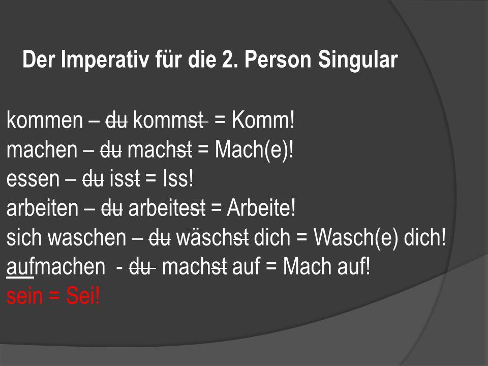 Der Imperativ für die 2. Person Singular kommen – du kommst = Komm