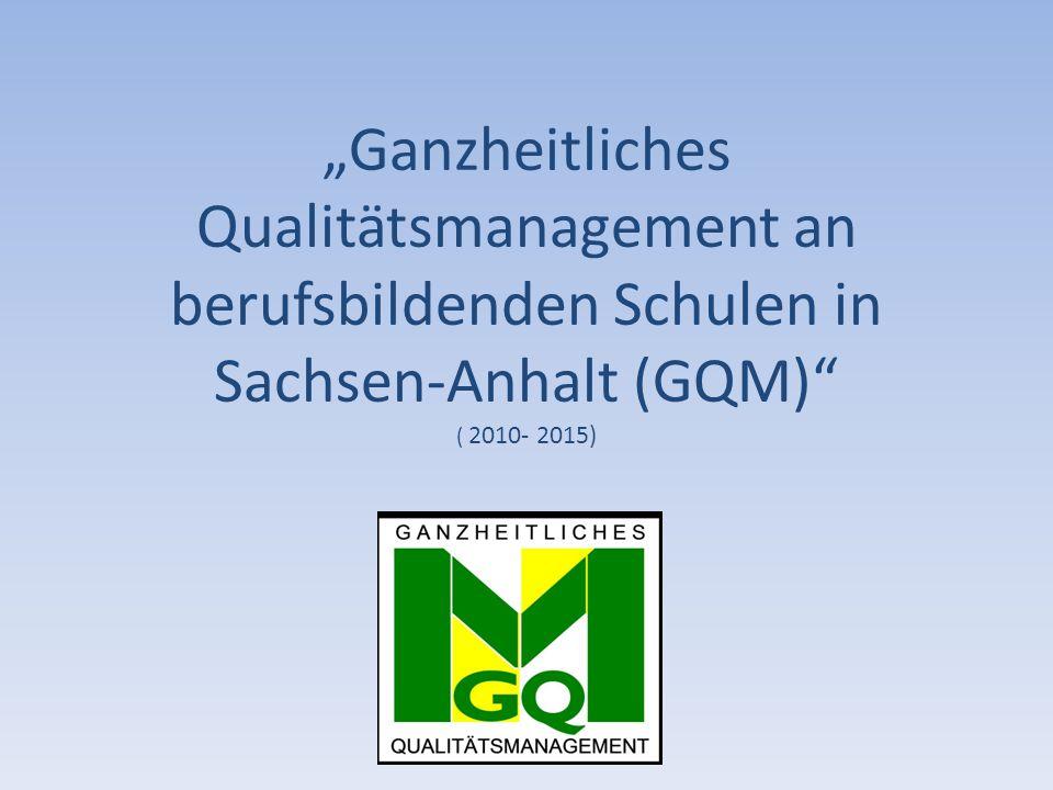 """""""Ganzheitliches Qualitätsmanagement an berufsbildenden Schulen in Sachsen-Anhalt (GQM) ( 2010- 2015)"""