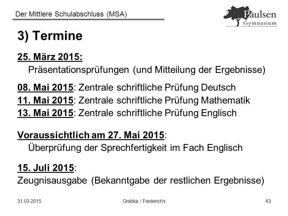 3) Termine 25. März 2015: Präsentationsprüfungen (und Mitteilung der Ergebnisse) 08. Mai 2015: Zentrale schriftliche Prüfung Deutsch.