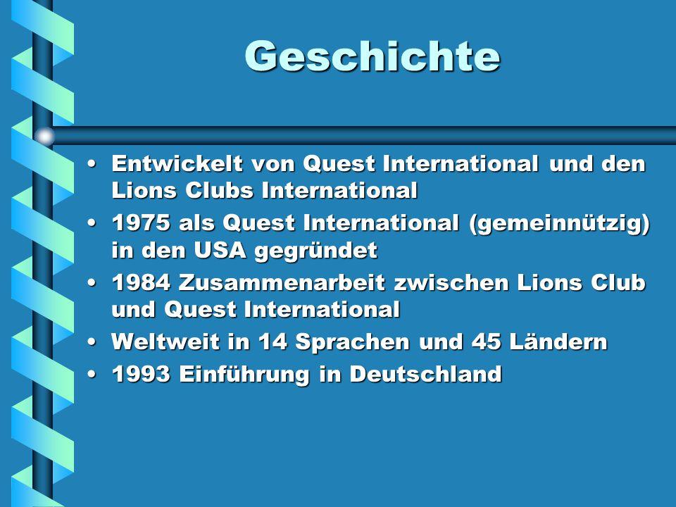 Geschichte Entwickelt von Quest International und den Lions Clubs International. 1975 als Quest International (gemeinnützig) in den USA gegründet.