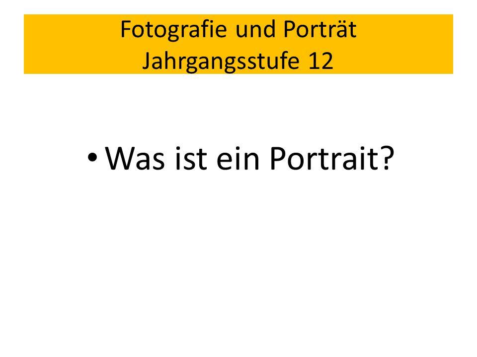 Fotografie und Porträt Jahrgangsstufe 12