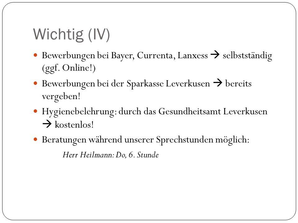 Wichtig (IV) Bewerbungen bei Bayer, Currenta, Lanxess  selbstständig (ggf. Online!) Bewerbungen bei der Sparkasse Leverkusen  bereits vergeben!