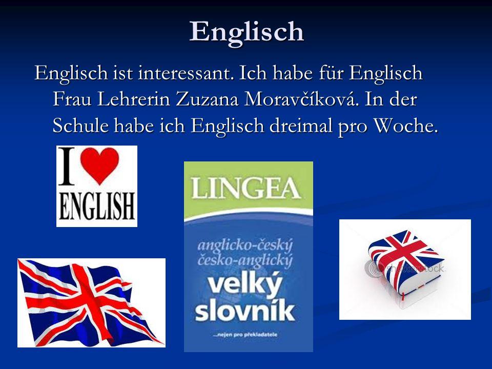Englisch Englisch ist interessant. Ich habe für Englisch Frau Lehrerin Zuzana Moravčíková.