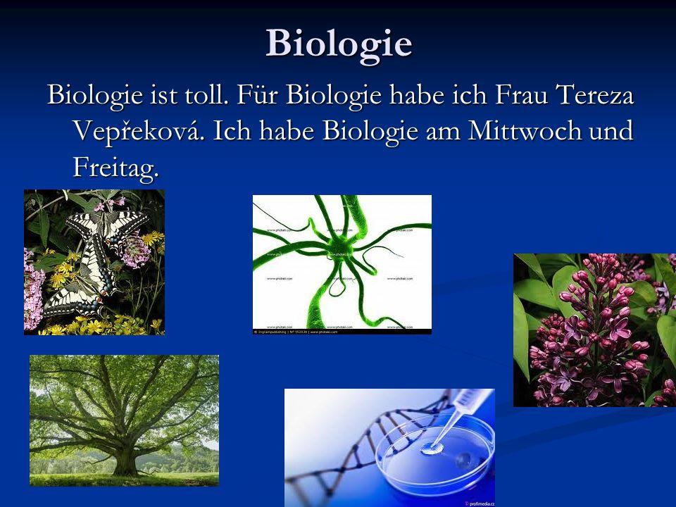 Biologie Biologie ist toll. Für Biologie habe ich Frau Tereza Vepřeková.