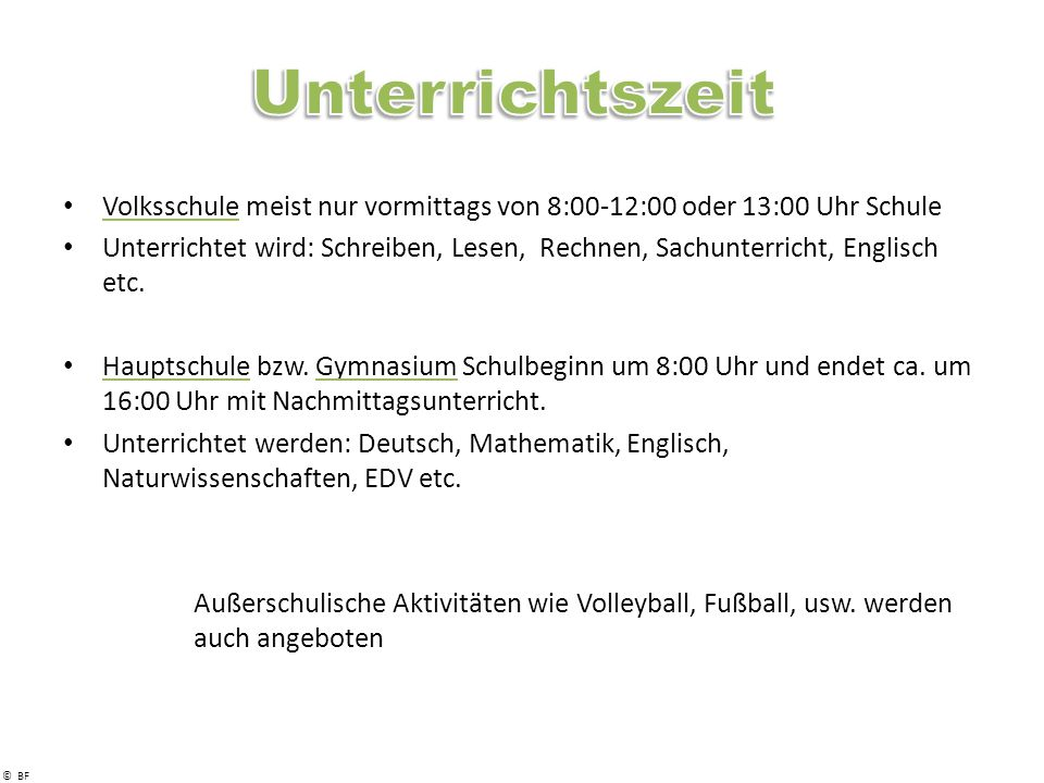 Unterrichtszeit Volksschule meist nur vormittags von 8:00-12:00 oder 13:00 Uhr Schule.