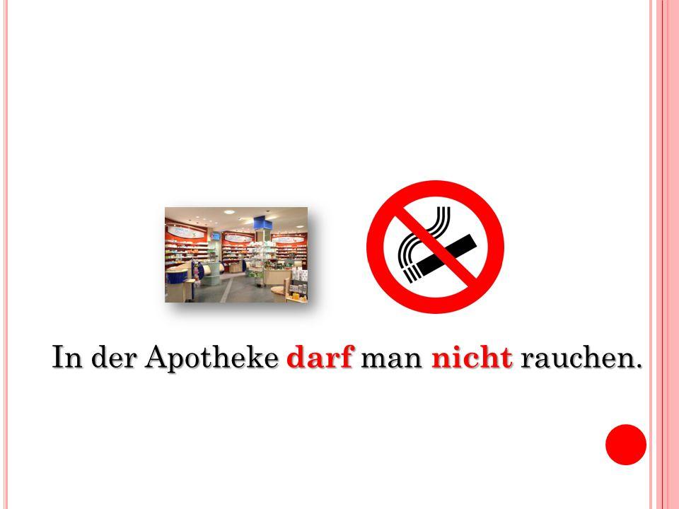 In der Apotheke darf man nicht rauchen.