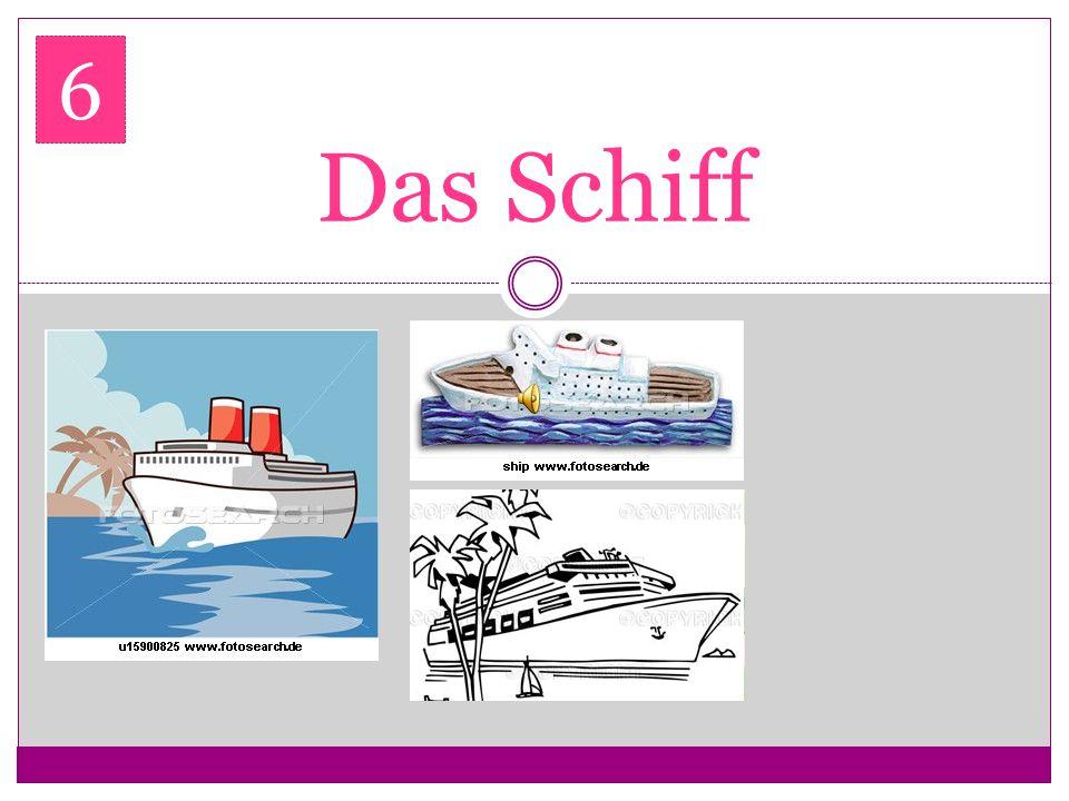 6 Das Schiff
