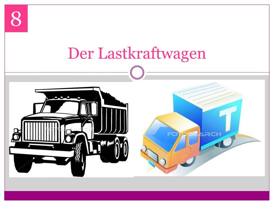 8 Der Lastkraftwagen