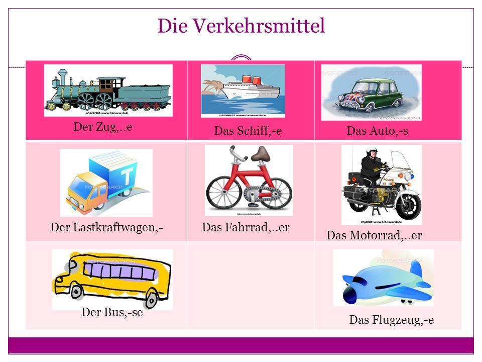 Die Verkehrsmittel Der Zug,..e Das Schiff,-e Das Auto,-s