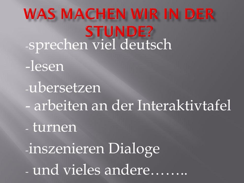 sprechen viel deutsch -lesen. ubersetzen - arbeiten an der Interaktivtafel. turnen. inszenieren Dialoge.