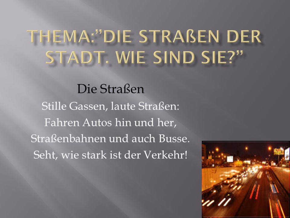 Thema: Die Straßen der Stadt. Wie sind sie