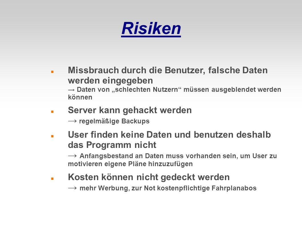 """Risiken Missbrauch durch die Benutzer, falsche Daten werden eingegeben → Daten von """"schlechten Nutzern müssen ausgeblendet werden können."""